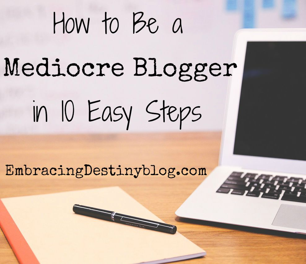 How to be a Mediocre Blogger in 10 Easy Steps