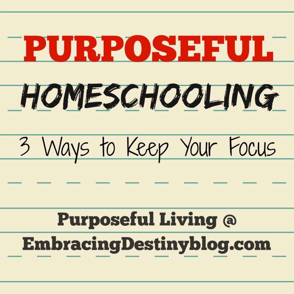 Purposeful #Homeschooling: 3 Ways to Keep Your Focus