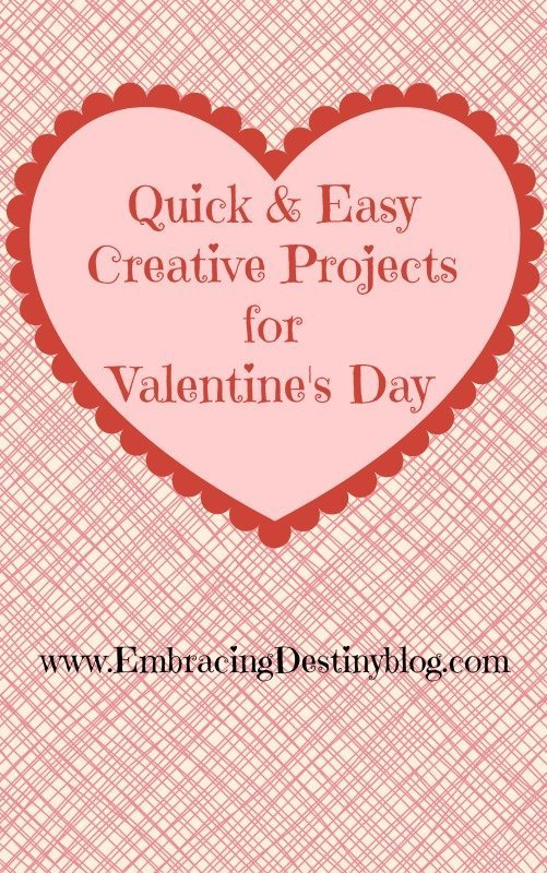 Quick and Easy Valentine's Day Projects