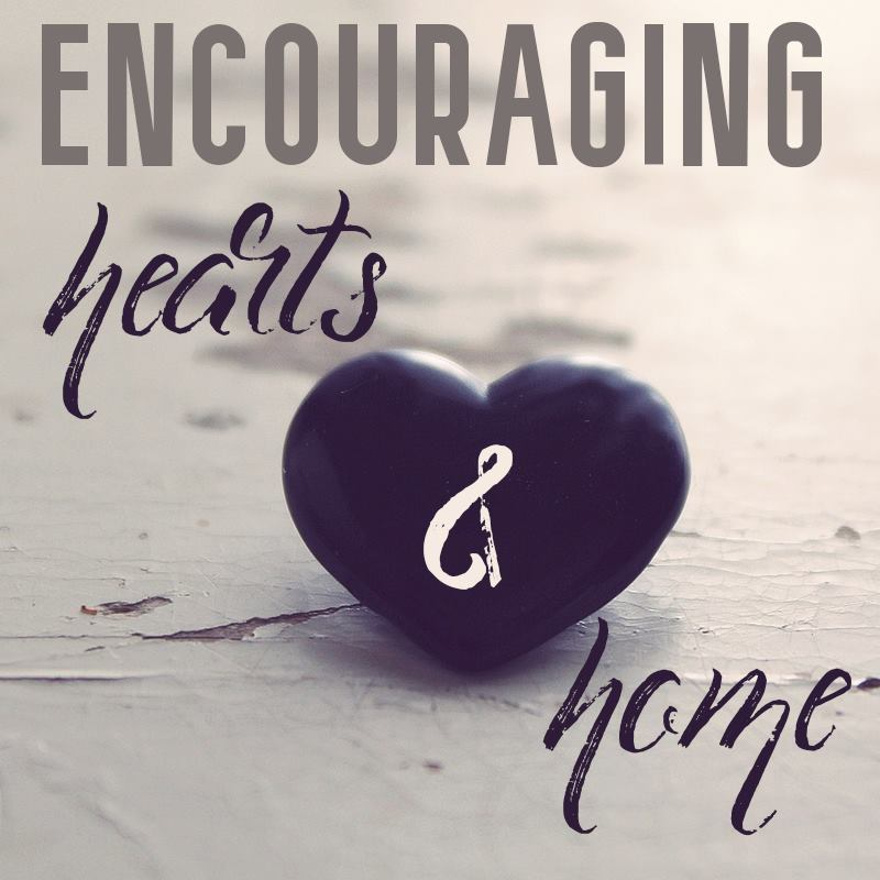 Encouraging Hearts and Home Blog Hop #8