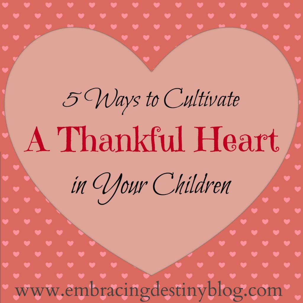 5 Ways to Cultivate a Thankful Heart in your Kids
